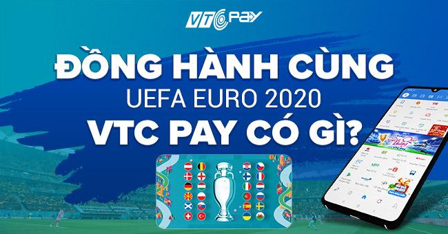 Đồng hành cùng UEFA EURO 2020, VTC Pay có gì?