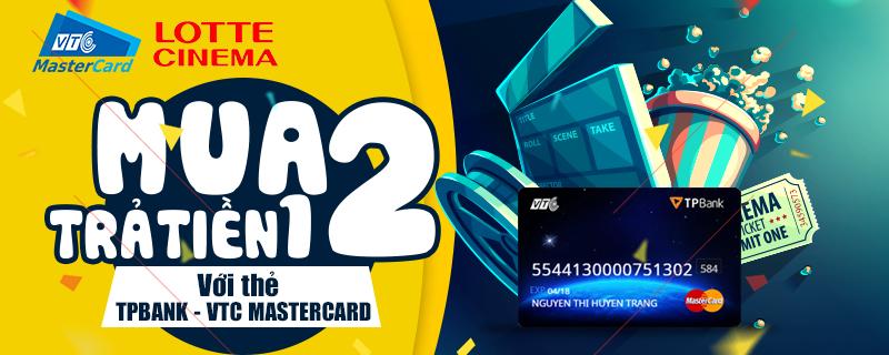 Mua 2 trả tiền 1 vé xem phim Lotte Cinema bằng thẻ TPBank - VTC Mastercard