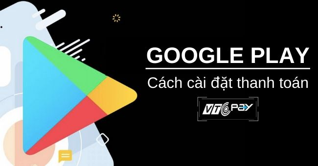 cach-cai-dat-thanh-toan-qua-google-play-vtcpay