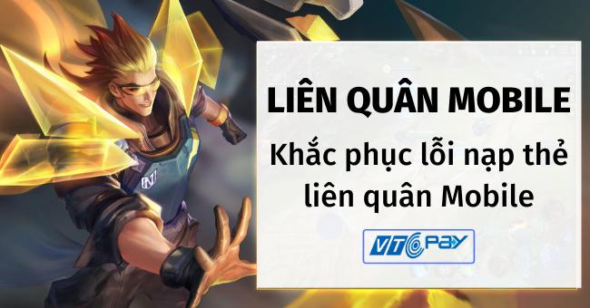 tai-sao-nap-the-lien-quan-khong-duoc-cach-khac-phuc-loi-nap-the
