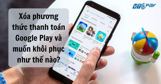 xoa-phuong-thuc-thanh-toan-google-play-va-muon-khoi-phuc-nhu-the-nao